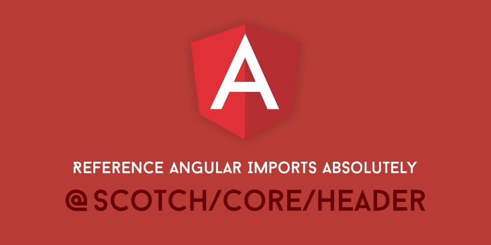 reference angular imports absolutely for easier development scotch