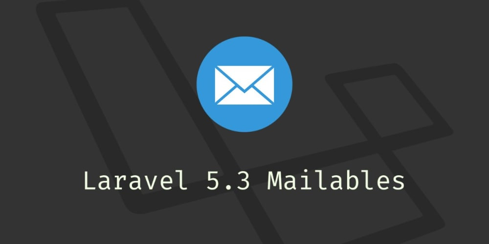 Easy And Fast Emails With Laravel 53 Mailables Scotch