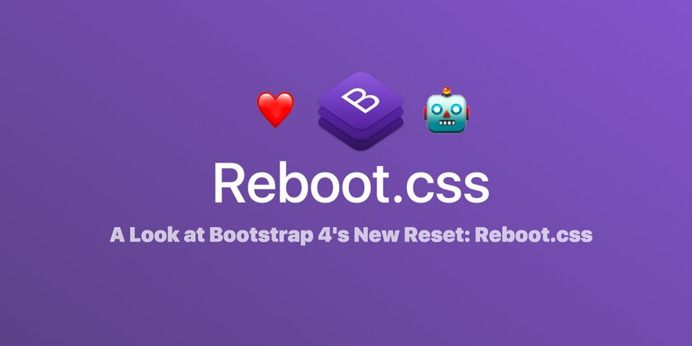 A Look At Bootstrap 4s New Reset Reboots Scotch