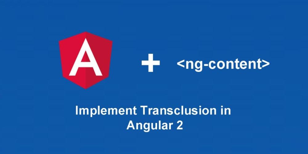 Angular 2 Transclusion Using Ng Content Scotch