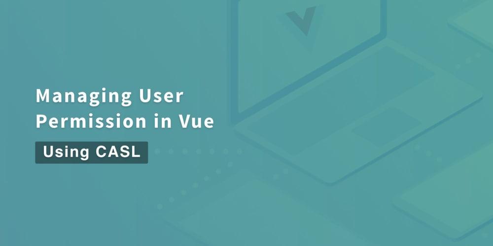 Managing User Permissions in Vue using CASL ― Scotch