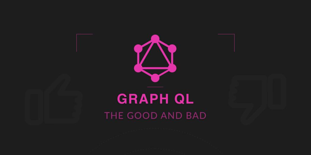 graphql the good and the bad scotch io