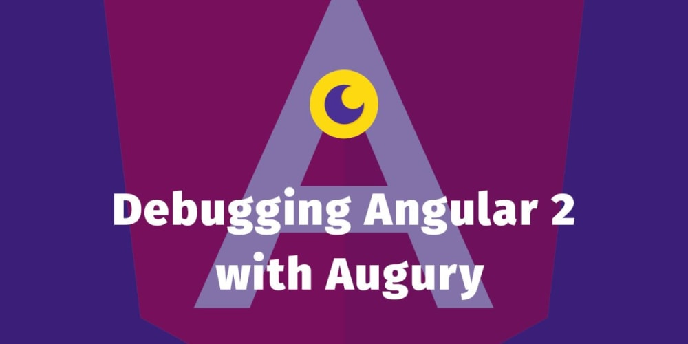 Debugging Angular 2 Apps with Augury