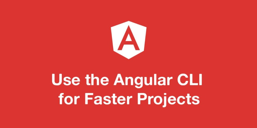 Use the Angular CLI For Faster Angular v2+ Projects