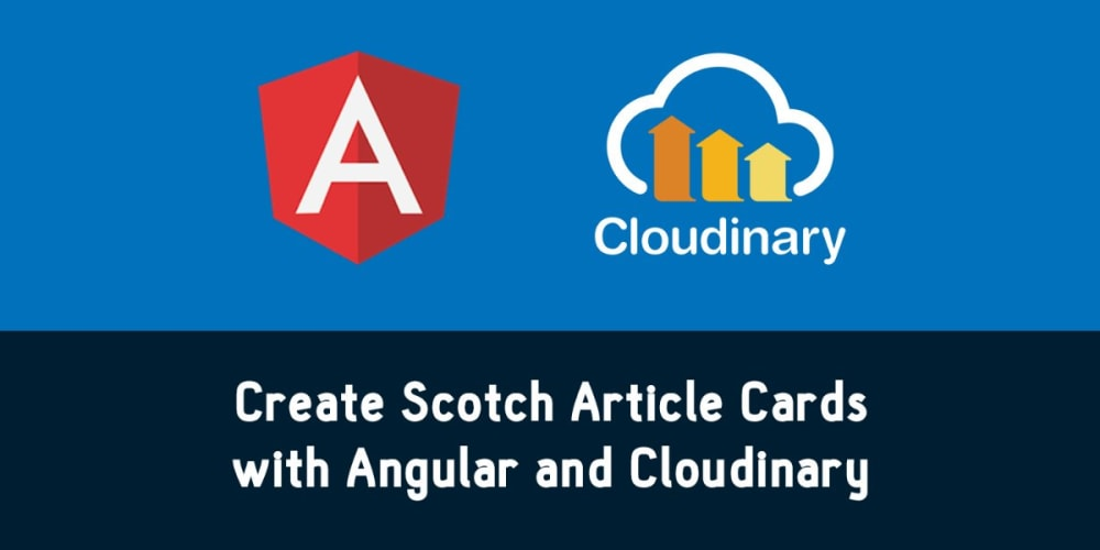 Create Scotch-Like Image Cards in Angular 2+ with Cloudinary