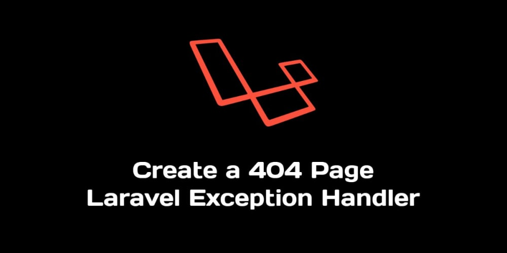 Creating A Laravel 404 Page Using Custom Exception Handlers