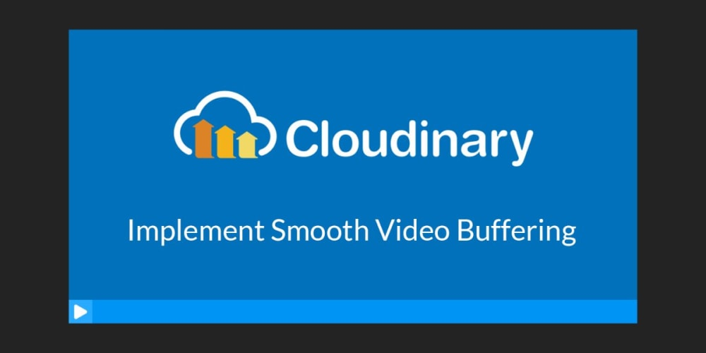 Implement Smooth Video Buffering for Better Viewing Experience with Cloudinary