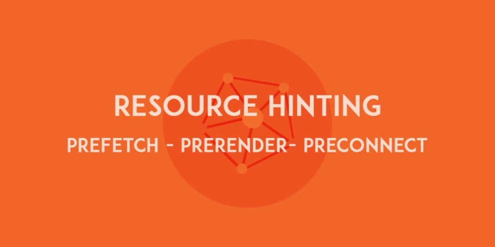 Browser Resource Hinting with Prefetch, Preconnect, and Prerender