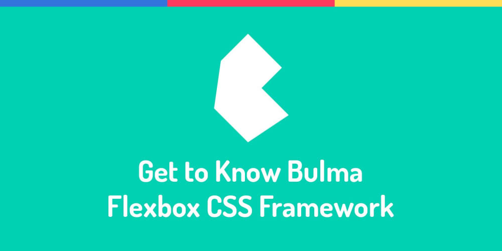 Get to Know Bulma: My Current Favorite CSS Framework