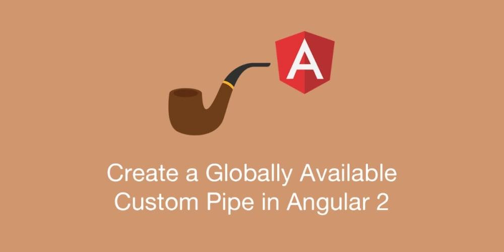 Create a Globally Available Custom Pipe in Angular 2