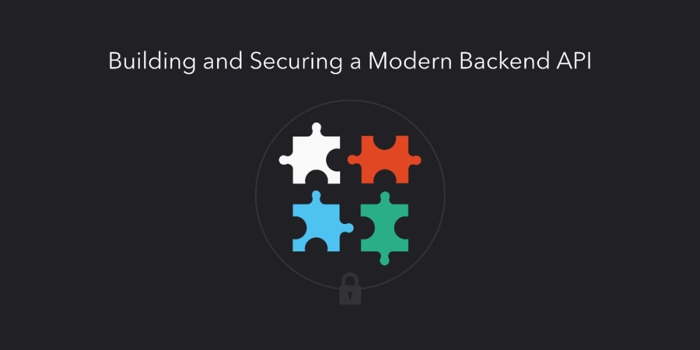 Building and Securing a Modern Backend API