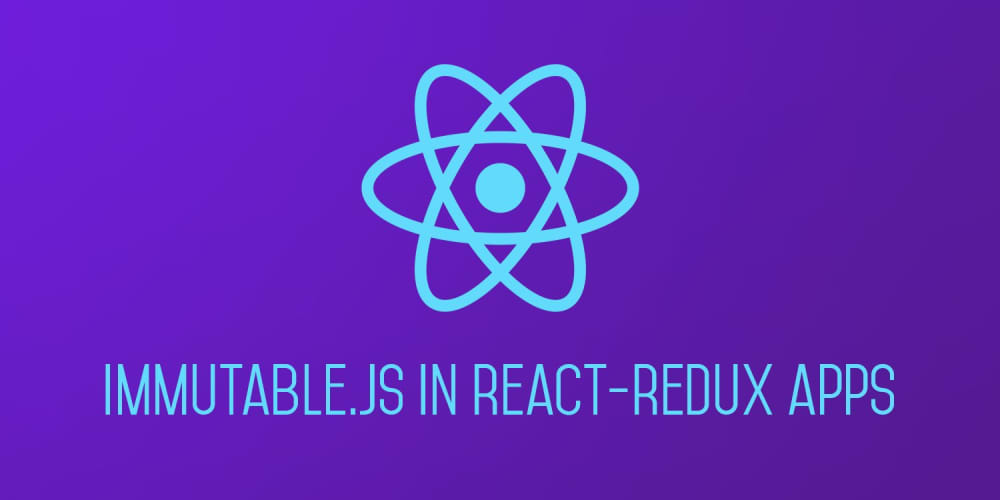 Using ImmutableJS in React - Redux Applications