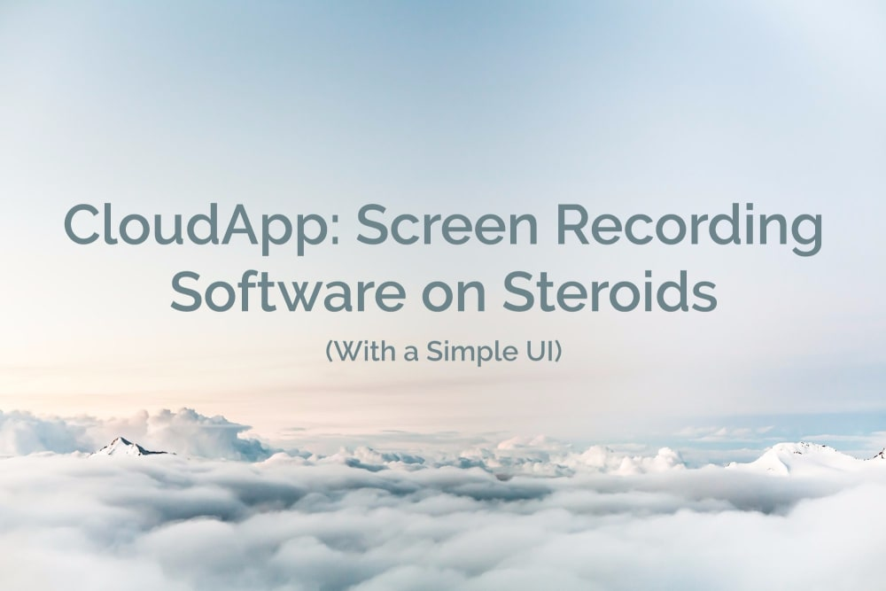 CloudApp: Screen Recording Software on Steroids (With a Simple UI)