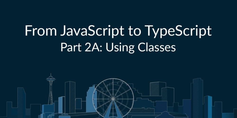 From JavaScript to TypeScript, Pt. IIA: Using Classes, Interfaces, & Mixins
