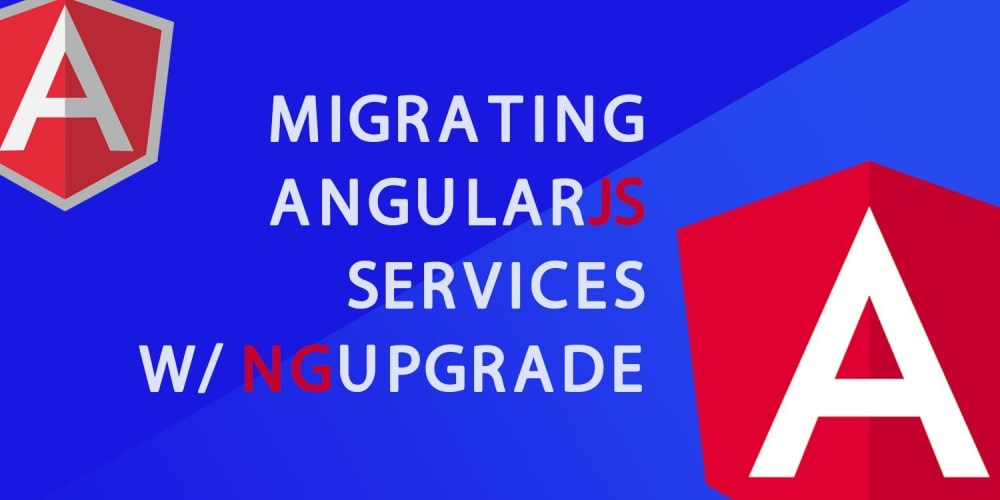 Migrate Your AngularJS Services to Angular with ngUpgrade