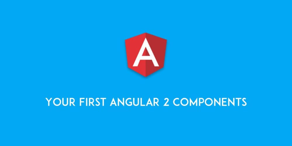 Creating Your First Angular 2 Components