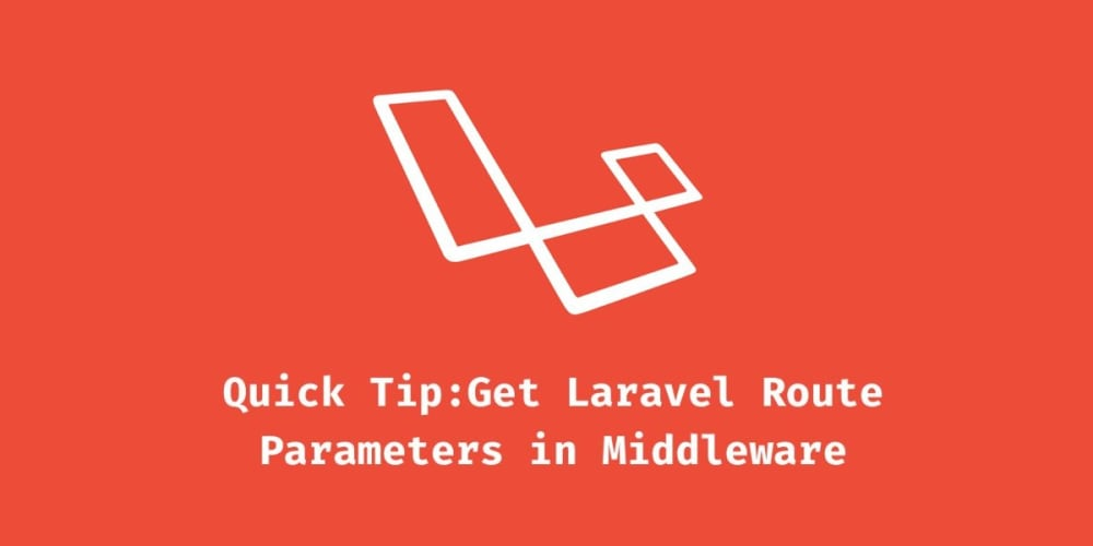 Get Laravel Route Parameters in Middleware