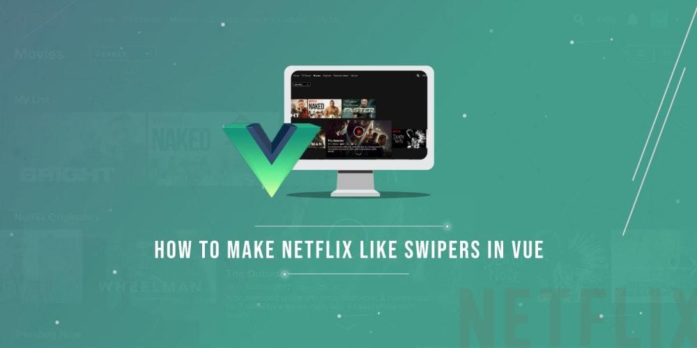 How To Make Netflix-Like Swipers in Vue