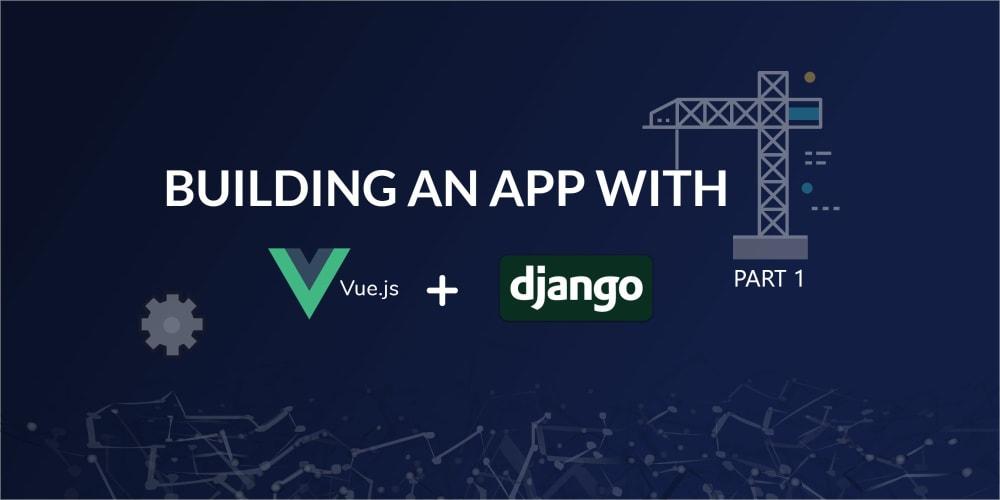 Build an App with VueJS and Django Part One
