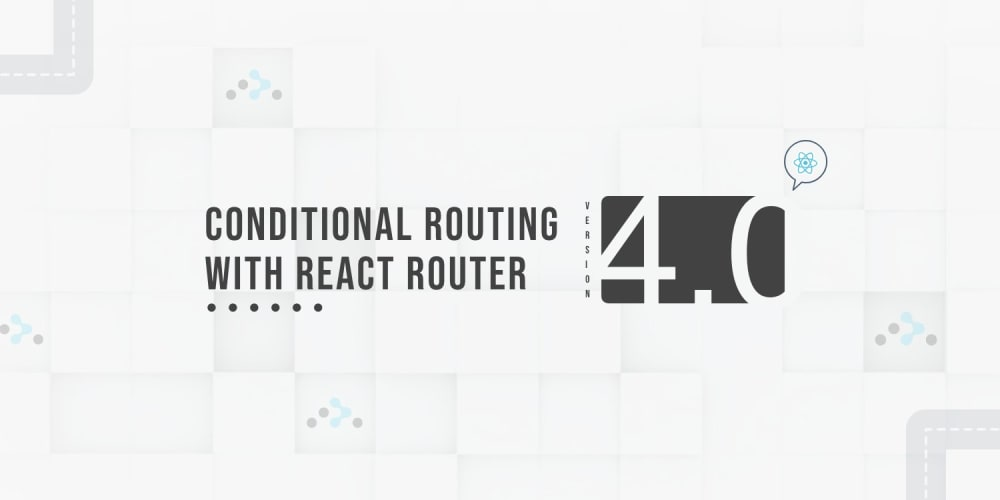Conditional Routing with React Router v4