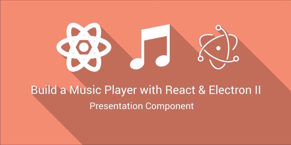 Build a Music Player with React & Electron II: Making the UI