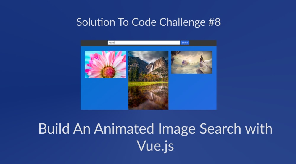 Build An Animated Image Search with Vue.js (Solution to Code Challenge #8)