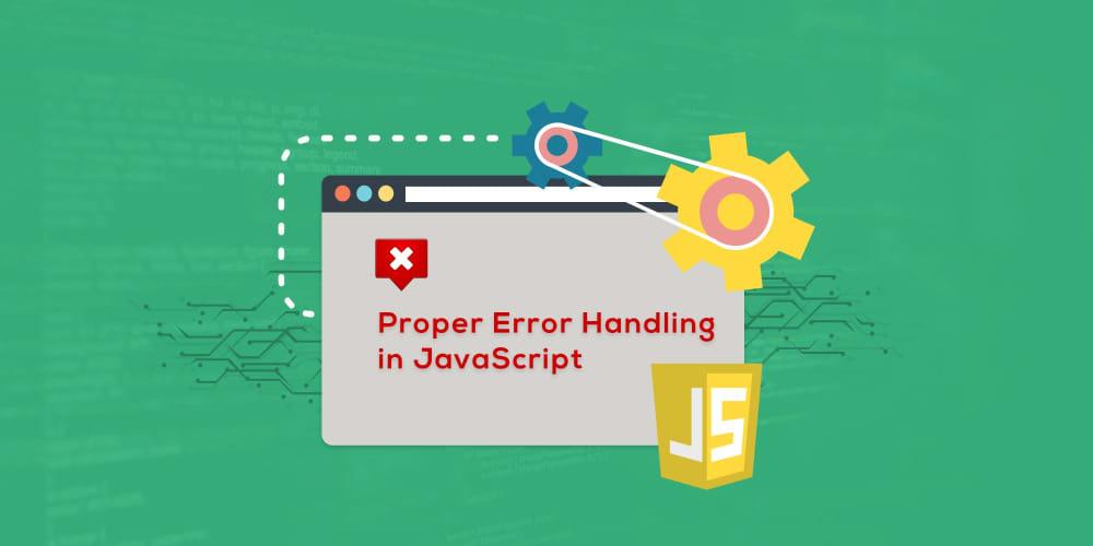 Proper Error Handling in JavaScript