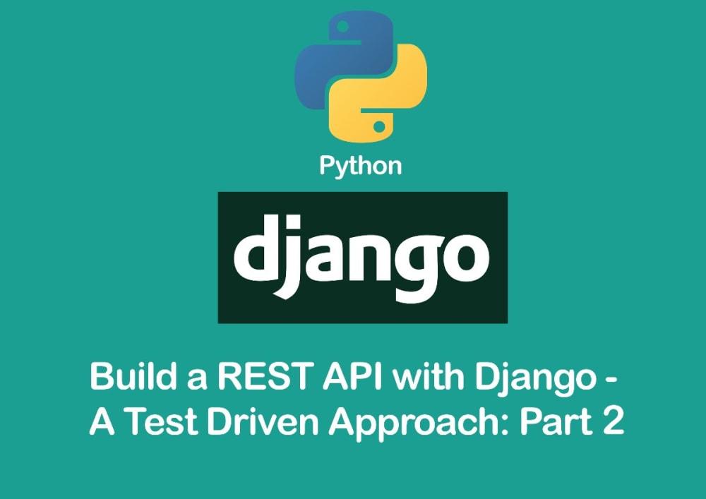 Build a REST API with Django – A Test Driven Approach: Part 2