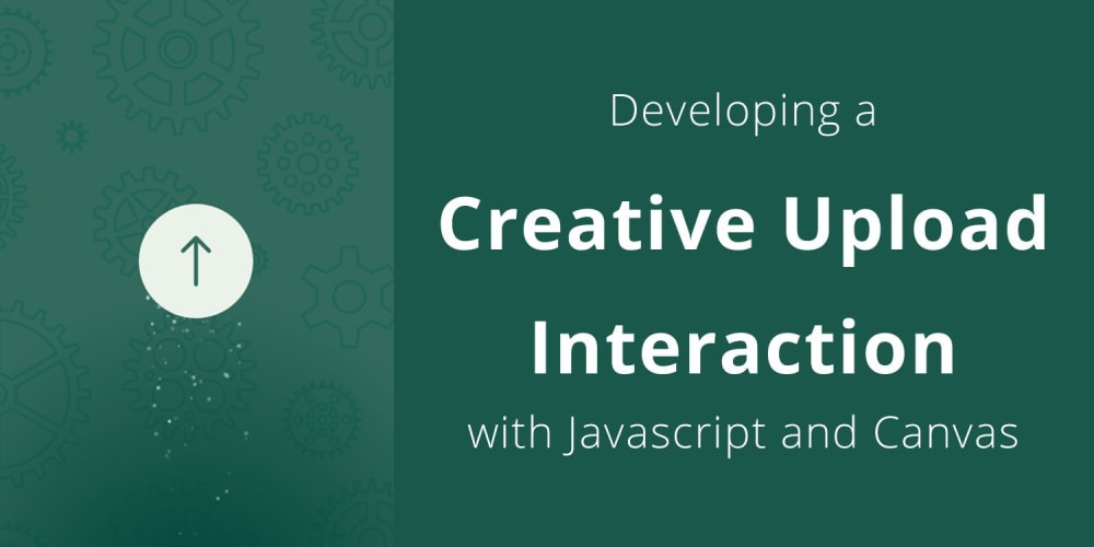 Developing a Creative Upload Interaction with JavaScript and Canvas