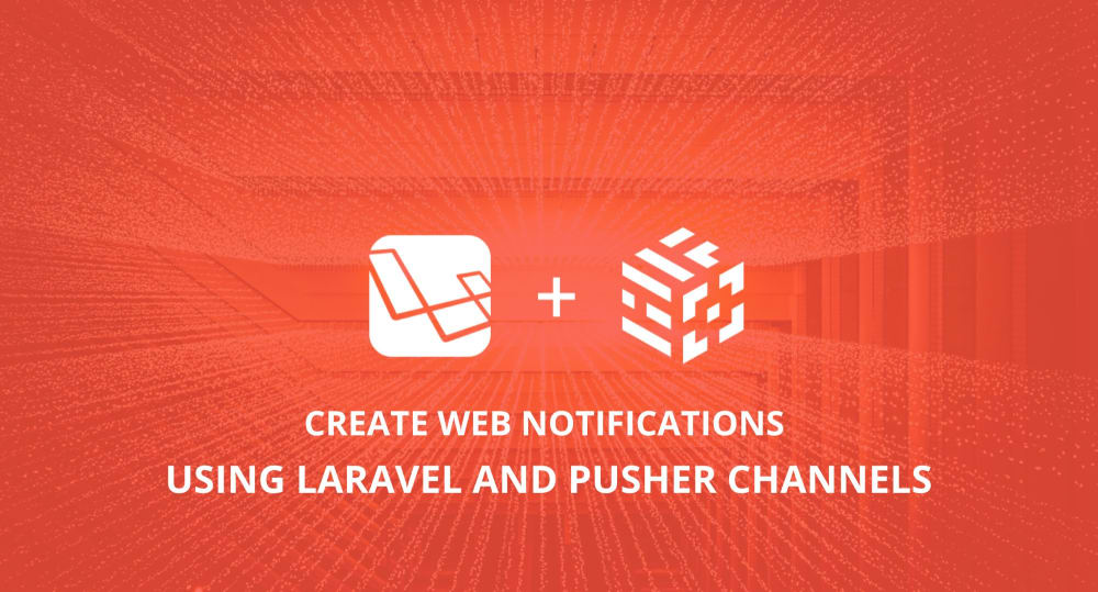 Create Web Notifications Using Laravel and Pusher Channels