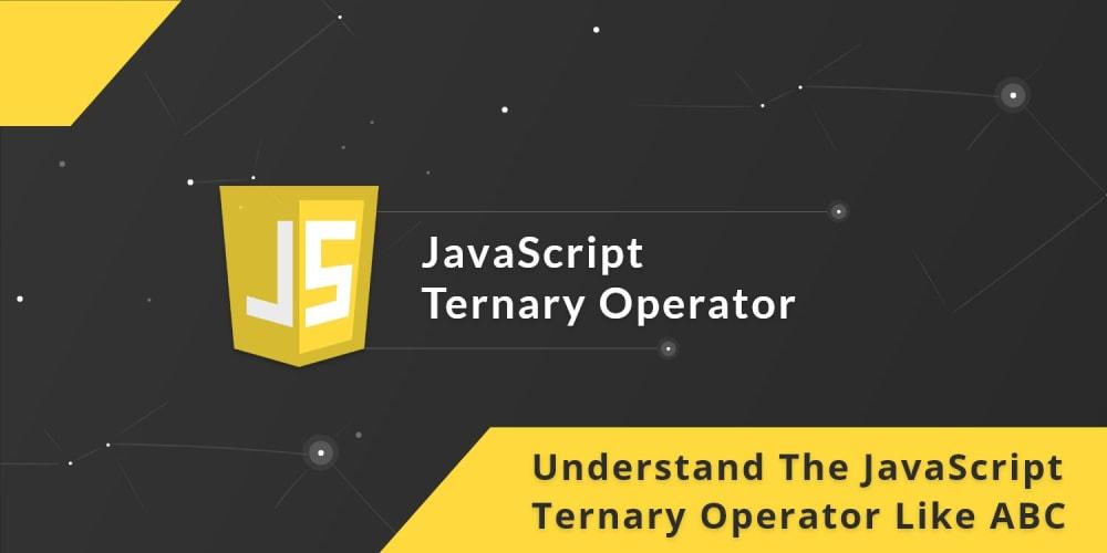 Understand The JavaScript Ternary Operator like the ABCs
