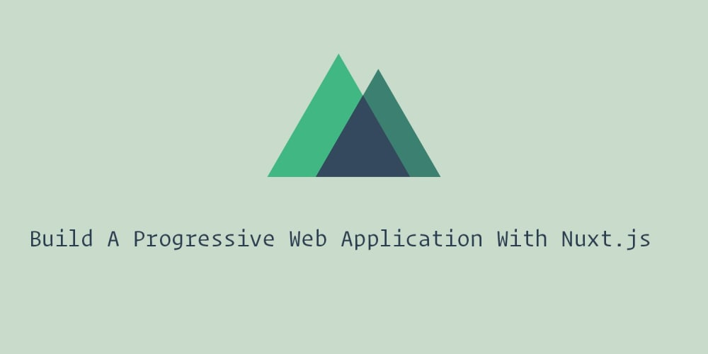 Build A Progressive Web Application With Nuxt.js