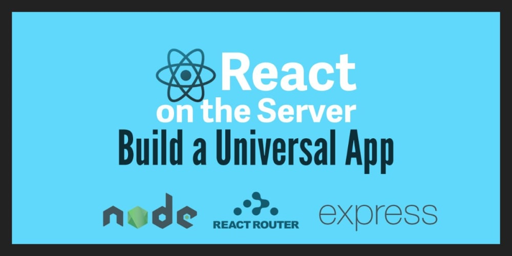 React on the Server for Beginners: Build a Universal React and Node App