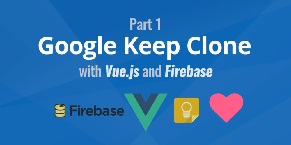 Building a Google Keep Clone with Vue and Firebase, Pt 1