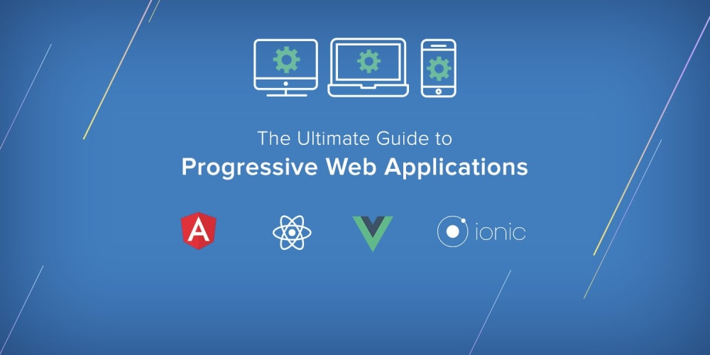 The Ultimate Guide to Progressive Web Applications