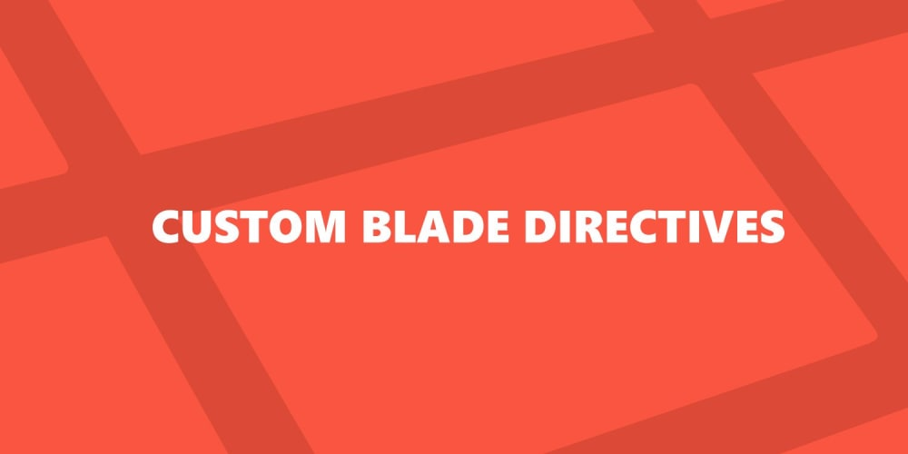 All About Writing Custom Blade Directives