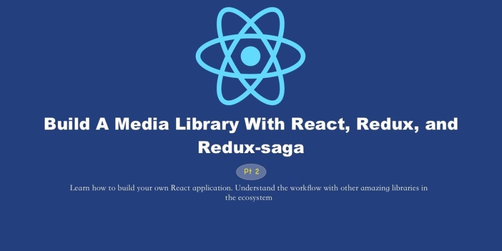 Build A Media Library With React, Redux, and Redux-saga - Part 2