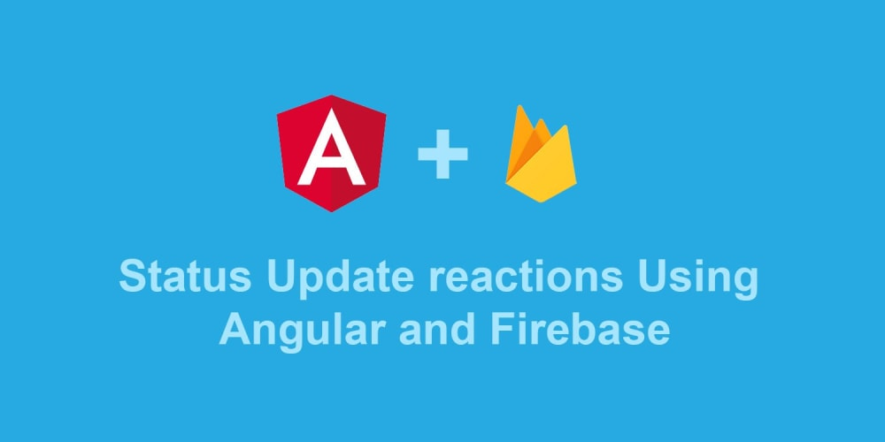 Build a Status Update App (w/ Reactions) Using Angular v4 and Firebase