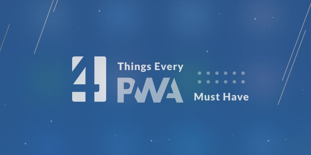 4 Things Every Progressive Web App Must Have