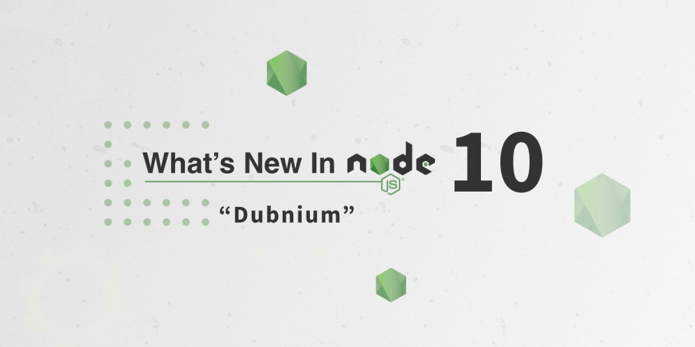 "What's New in Node 10 ""Dubnium"""