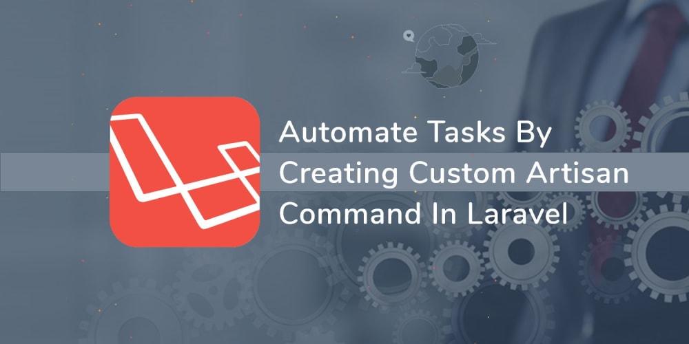 Automate Tasks by Creating Custom Artisan command in Laravel