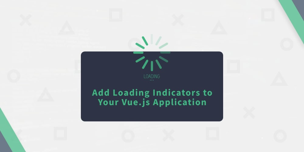 Add Loading Indicators to Your Vue.js Application