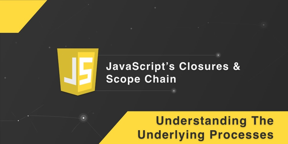 Understanding The Underlying Processes of JavaScript's Closures And  Scope Chain