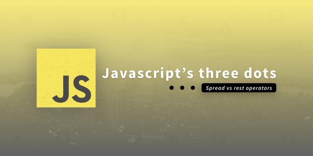 Javascript's three dots ( ... ): Spread vs rest operators