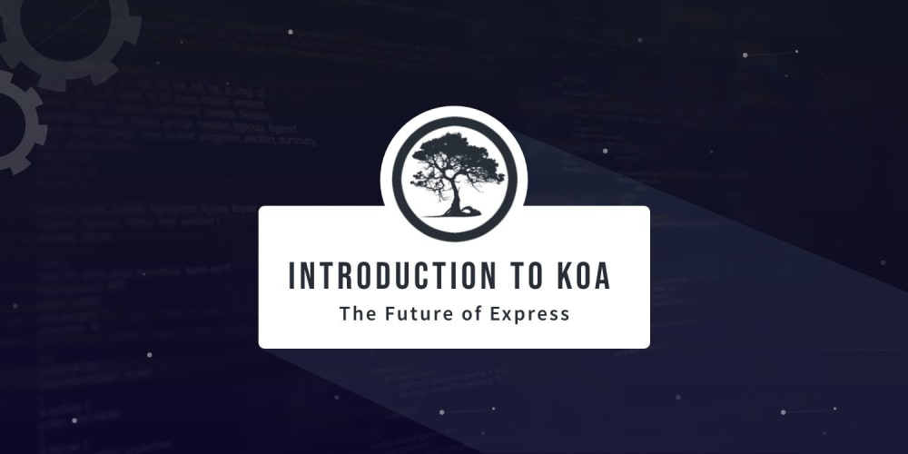 Introduction To Koa - The Future of Express