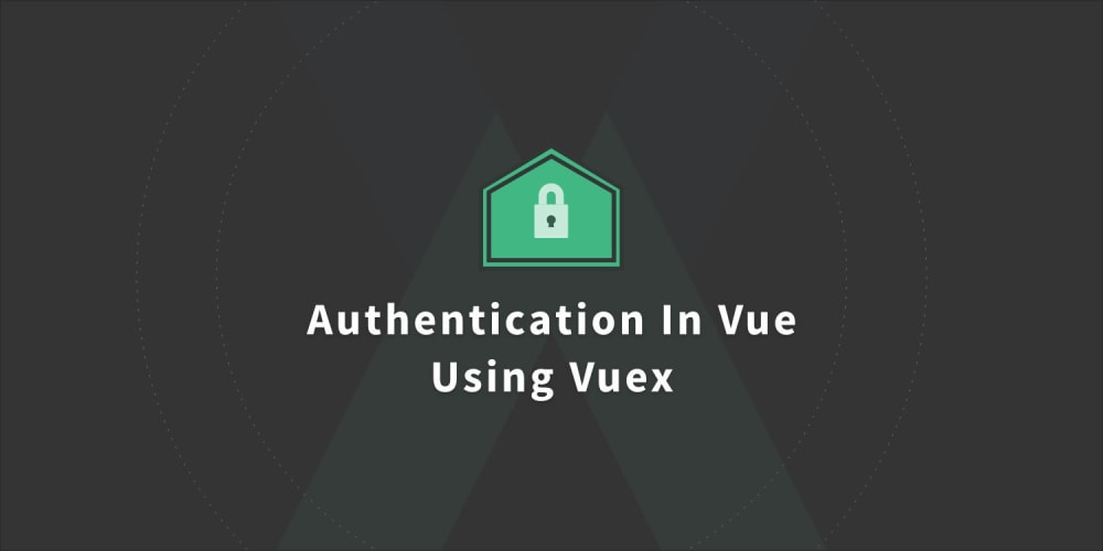 Handling Authentication In Vue Using Vuex