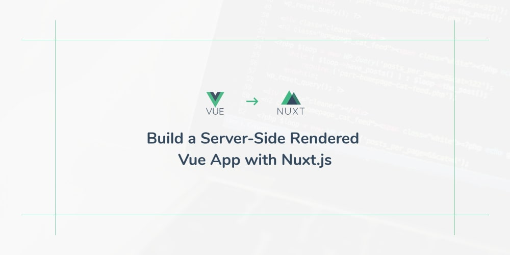 Build a Server-Side Rendered Vue App with Nuxt.js