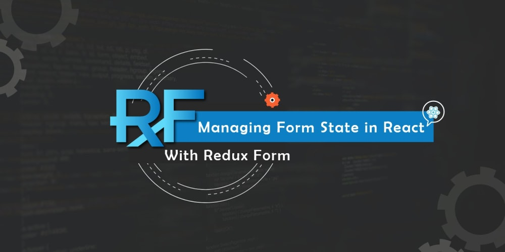 Managing Form State in React With Redux Form
