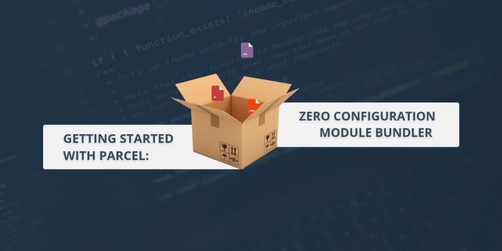 A Zero Configuration Module Bundler -- Meet Parcel