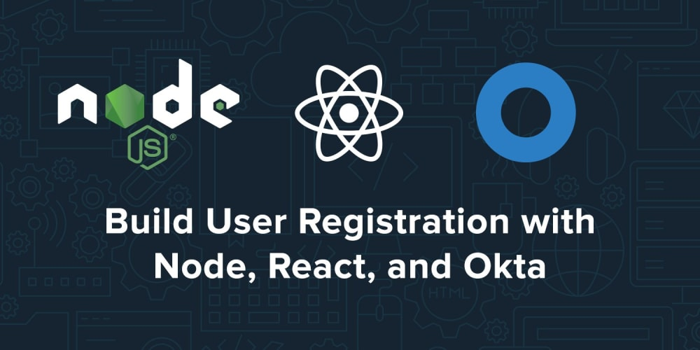 Build User Registration with Node, React, and Okta